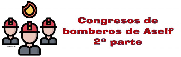Congresos de bomberos de ASELF. 2a parte